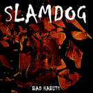 SLAMDOG - Bad Habits