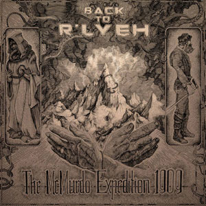 BACK TO R'LYEH - The Mc Murdo Expedition 1909