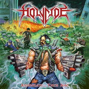 HOLYCIDE - Annihilate... Then Ask!