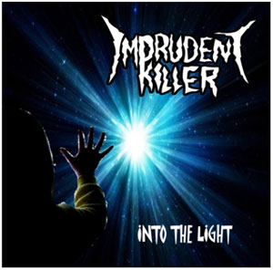 IMPRUDENT KILLER - Into The Light