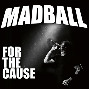 MADBALL For The Cause -