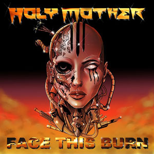 HOLY MOTHER - Critica del Cd Face This Burn