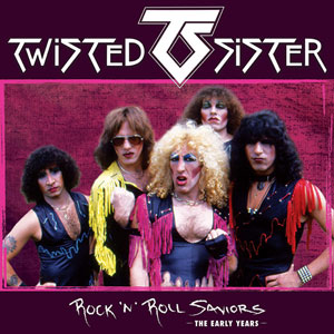 TWISTED SISTER - Rock 'n' Roll Saviors – The Early Years