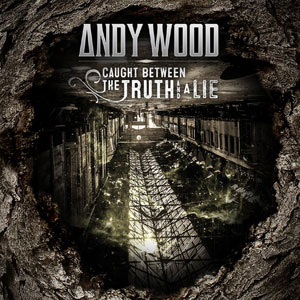 ANDY WOOD - Caught between the Thruth and the Lie