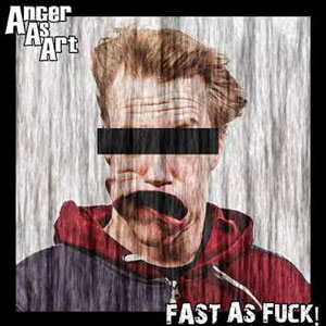 "ANGER AS ART titulado - ""Fast As Fuck"