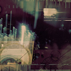 BETWEEN THE BURIED AND ME- Automata II