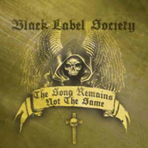 BLACK LABEL SOCIETY - The Song Remains Not The Same (E One Music)