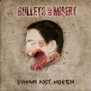 BULLETS OF MISERY -  Summum Post Mortem