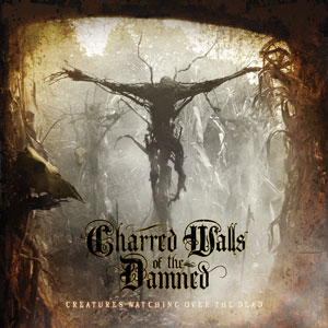 CHARRED WALLS OF THE DAMNED - Creatures Watching Over The Dead