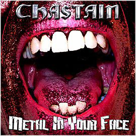 CHASTAIN  - Metal In Your Face
