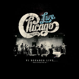 Chicago: VI Decades Live (This Is What We Do