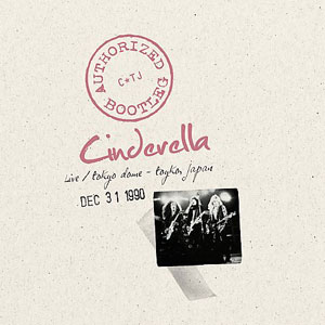 CINDERELLA  - Authorized Bootleg: Live at the Tokyo Dome - Tokyo, Japan Dec. 31 1990
