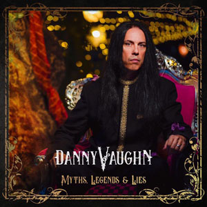 Danny Vaughn - Myths, Legends And Lies