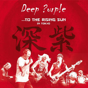 DEEP PURPLE - …To The Rising Sun (In Tokyo)