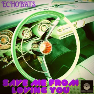 ECHOBATS - Save Me From Loving You