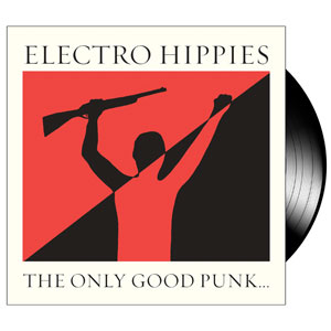 ELECTRO HIPPIES - The Only Good Punk…(Is a Dead One)
