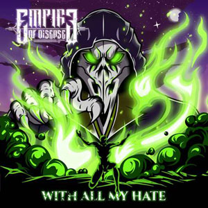 EMPIRE OF DISEASE - With All My Hate