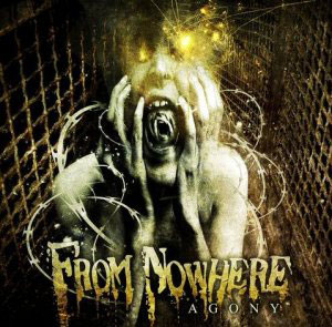 FROM NOWHERE- Agony