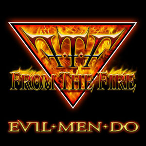 FROM THE FIRE - Evil Men Do