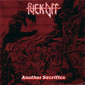 FUCK OFF- Another Sacrifice