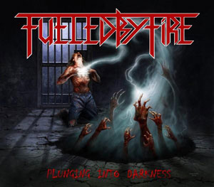 FUELED BY FIRE - Plunging Into Darkness