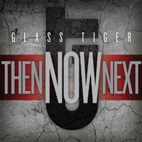 GLASS TIGER - Then Now Next