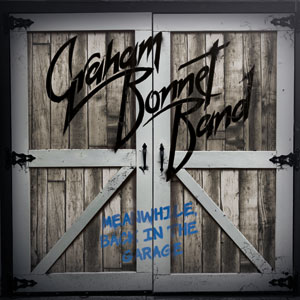GRAHAM BONNET BAND - Meanwhile, Back In The Garage