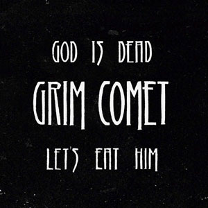 GRIM COMET - God Is Dead, Let's Eath Him