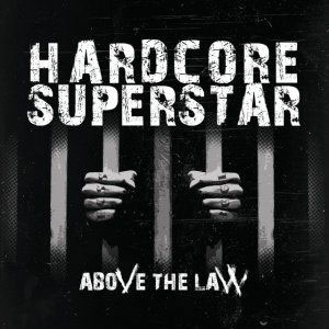 HARDCORE SUPERSTAR - Above The Law