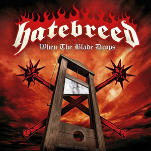HATEBREED - When The Blade Drops