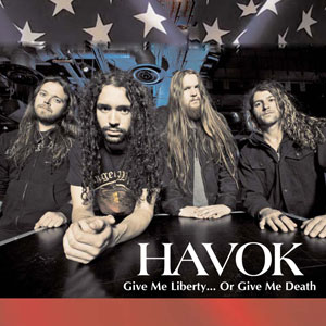 HAVOK - Give Me Liberty…Or Give Me Death