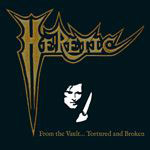 HERETIC - From The Vault…Tortured And Broken