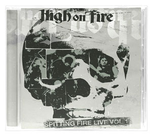 HIGH ON FIRE - Spitting Fire V1