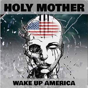 HOLY MOTHER - Wake Up America
