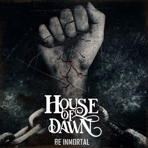 HOUSE OF DAWN - Be Immortal