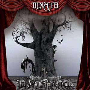 ILLNATH – Thrid Act In The Theater Of Madness