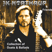 JK Northrup - JK Northrup & Friends: A Collection Of Duets & Ballads