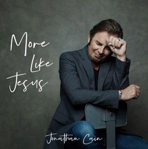 Jonathan Cain - More Like Jesus