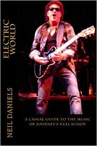Electric World – A Casual Guide To The Music Of Journey's Neal Schon