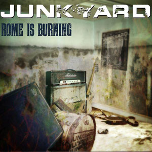 JUNKYARD - Rome is Burning