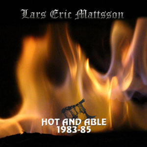 Lars Eric Mattsson  - Hot And Able 1983-1985