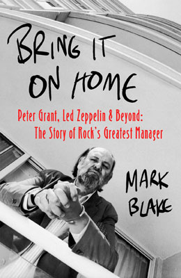Bring it On Home: Peter Grant, Led Zeppelin and Beyond – the Story of Rock's Greatest Manager