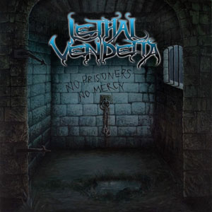 LETHAL VENDETTA- No Prisoners No Mercy