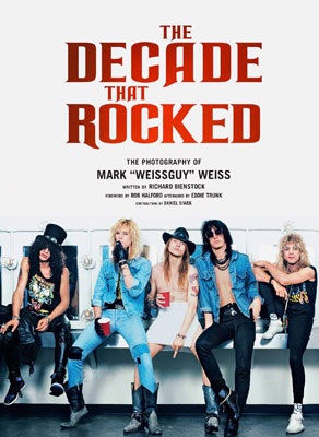 """The Decade That Rocked: The Photography Of Mark """"Weissguy"""" Weiss"""""""