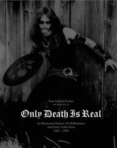 Only Death Is Real: An Illustrated History of Hellhammer and Early Celtic Frost