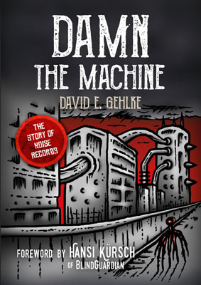 Damn the Machine – The Story of Noise Records