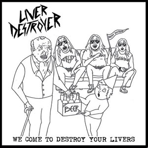 LIVER DESTROYER - We Come To Destroy Your Livers