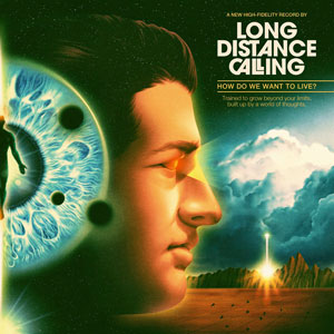 """LONG DISTANCE CALLING - """"How Do We Want To Live?"""