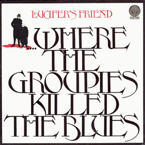 LUCIFER´S FRIEND - Where the Groupies Killed the Blues (1972)