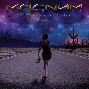 MAGNUM - The Valley Of Tears – The Ballads